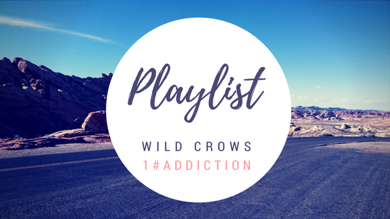 playlist Wild Crows 1 addiction