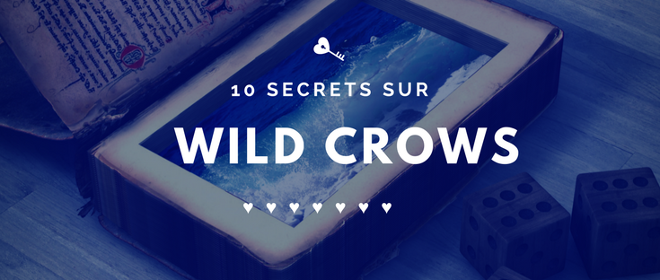 Wild Crows en 10 secrets